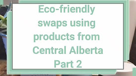Eco-friendly swaps using products from Central Alberta Part 2