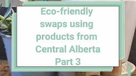 Eco-friendly swaps using products from Central Alberta Part 3