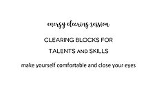 Energy Clearing Session for Releasing Blocks For Talents And Skills