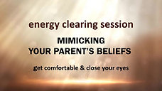 Energy Clearing Session For Mimicking Parents Limiting Beliefs