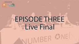 Episode Three - Live Final