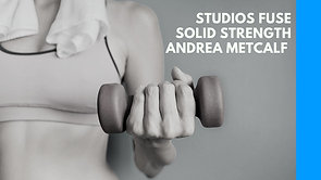 Studios FUSE with Andrea Metcalf - Solid Strength