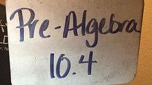 Pre-Algebra 10.4