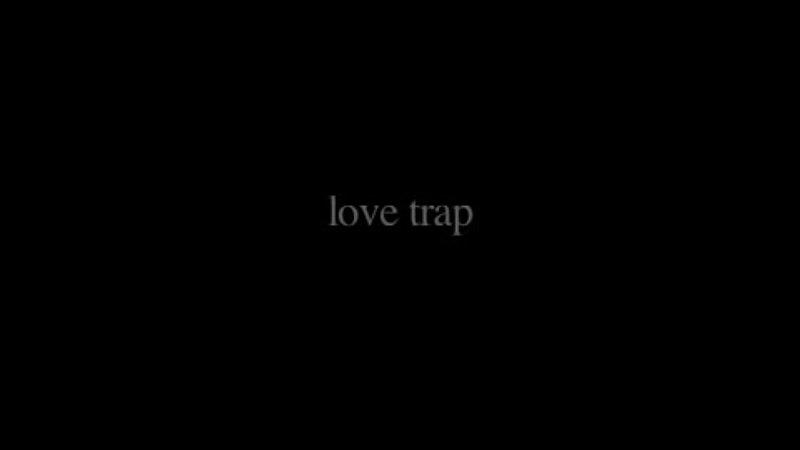 LOVE TRAP OPENING SCENE