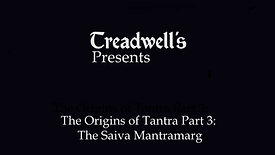 The Origins of Tantra Part 3 of 3: The Saiva Mantramarg