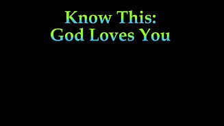 Know This:  God Loves You