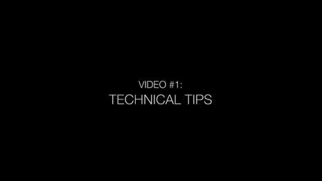Video 1 - Technical Tips