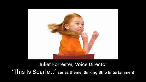 Juliet Forrester, Voice Director: 'This Is Scarlett' series theme