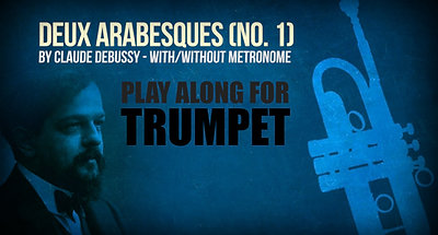 Deux Arabesques (No. 1) - CLAUDE DEBUSSY - For solo TRUMPET in Bb