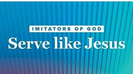 Imitating God: Serve Like Jesus
