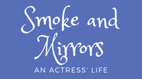 Comedy: Smoke and Mirrors-- An Actress' Life