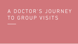A Doctors Journey to Group Visits