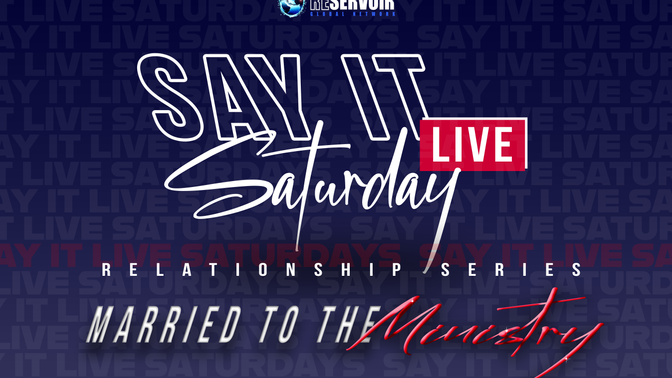 Say It Live Saturdays   Relationship Series: Married to the Ministry