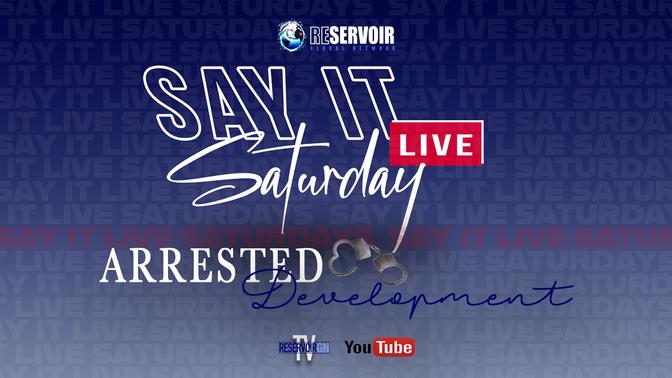 Say It Live Saturdays | Arrested Development