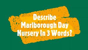 Describe Marlborough Day Nursery in 3 Words?