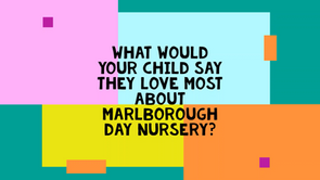 What Would Your Child Say They Love Most About Marlborough Day Nursery?