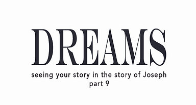 Dreams, Part 9, seeing your story in the story of Joseph